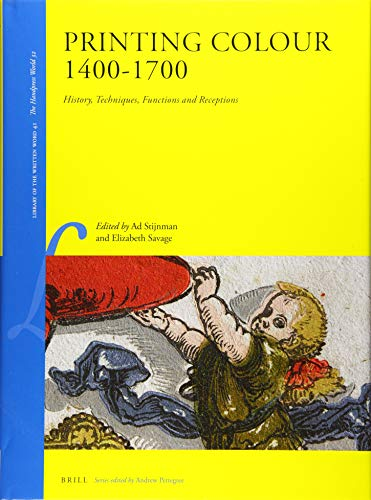 Printing Colour 1400-1700: History, Techniques, Functions and Receptions (Library of the Written Word / Library of the Written Word -)
