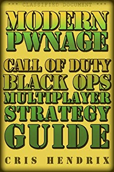 Call of Duty Black Ops Multiplayer Strategy Guide by [Pwnage, Modern]