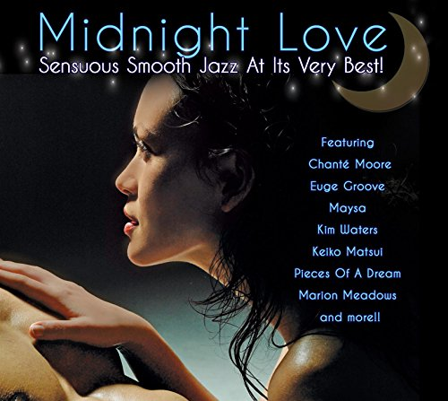 Midnight Love: Sensuous Smooth Jazz At Its Very Best (The Best Smooth Jazz)