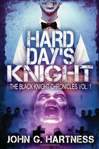 Hard Day's Knight (Black Night Chronicles) - John G. Hartness