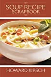 Soup Recipe Scrapbook, Howard Kirsch, 1466987626