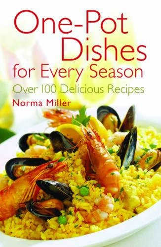 One-Pot Dishes for Every Season: Over 100 Delicious Recipes by Norma Miller