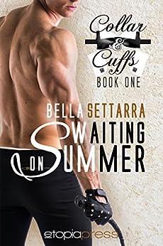 Waiting on Summer (Collar and Cuffs Book 1) by [Settarra, Bella]