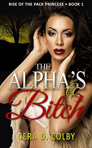 Book: The Alpha's a Bitch: Ruled by the Female Alpha, A Paranormal Werewolf Romance by Cera D. Colby