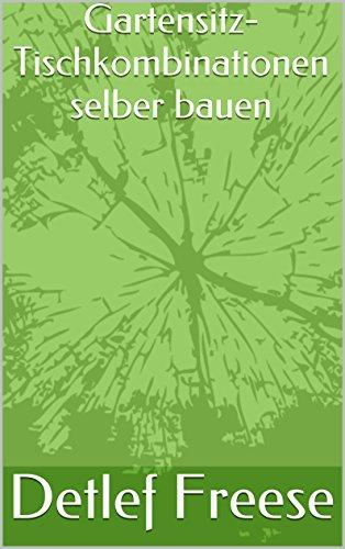 Gartensitz- Tischkombinationen selber bauen (German Edition)