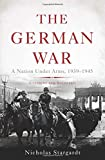 The German War: A Nation Under Arms, 1939–1945