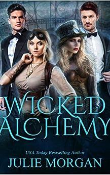 Wicked Alchemy (Deadly Alchemy series Book 3) by [Morgan, Julie]