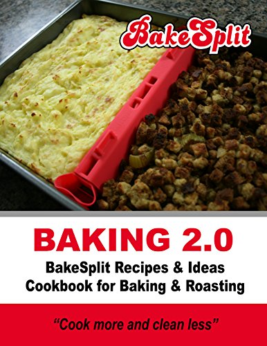 Baking 2.0: Recipes & Ideas Cookbook for Baking & Roasting- Cook more & Clean Less (1A) by Bakesplit  Ebook, Justin Bauer