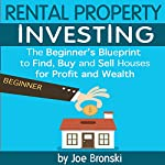 Rental Property Investing: The Beginner's Blueprint to Find, Buy, and Rent Houses for Profit and Wealth | Joe Bronski