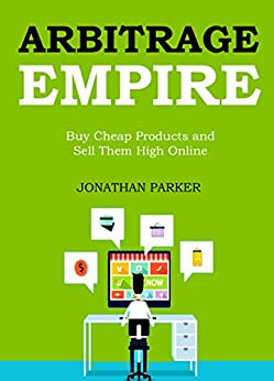 Amazon.com: ARBITRAGE EMPIRE: Buy Cheap Products and Sell