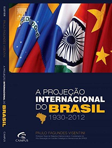 A Projeção Internacional do Brasil 1930-2012