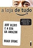 capa de A Loja De Tudo. Jeff Bezos E A Era Da Amazon