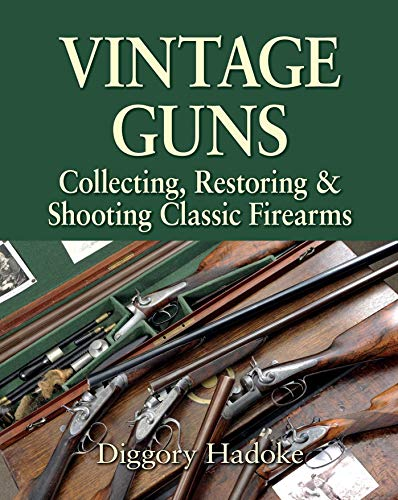 Vintage Guns: Collecting, Restoring and Shooting Classic Firearms (Outdoor Bespoke Furniture)