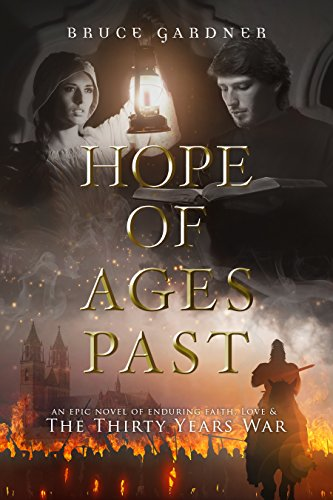 Hope of Ages Past: An Epic Novel of Faith, Love, and the Thirty Years War by [Gardner, Bruce]