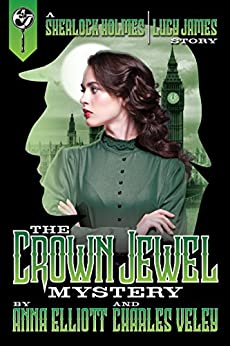The Crown Jewel Mystery (A Sherlock Holmes and Lucy James Mystery Book 4) by [Elliott, Anna, Veley, Charles]