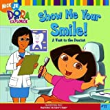 img - for Show Me Your Smile!: A Visit to the Dentist [DORA EXPLORER #11 SHOW ME] book / textbook / text book