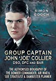 Group Captain John 'Joe' Collier DSO, DFC and Bar: The Authorised Biography of the Bomber Commander, Air War and S.O.E Strategist and Dambuster Planner