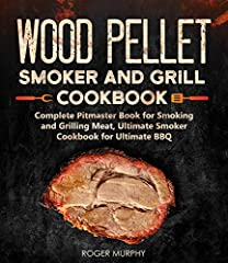 The All New Wood Pellet Grill Cookbook with Amazing and Irresistible Recipes!              The essential how-to guide for yourwood pellet smoker, use this complete guide to smoke all types ofmeat, seafood,veggies, and game....