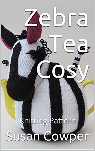 Zebra Tea Cosy Knitting Pattern Kindle Edition By Susan Cowper