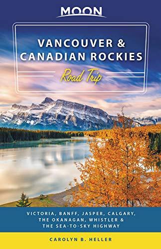 Pdf Travel Moon Vancouver & Canadian Rockies Road Trip: Victoria, Banff, Jasper, Calgary, the Okanagan, Whistler & the Sea-to-Sky Highway (Travel Guide)
