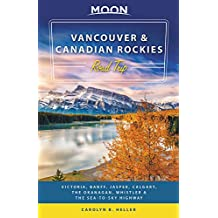 Moon Vancouver & Canadian Rockies Road Trip: Victoria, Banff, Jasper, Calgary, the Okanagan, Whistler & the Sea-to-Sky Highway