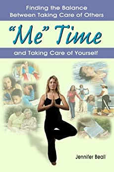 """""""Me"""" Time: Finding the Balance Between Taking Care of Others and Taking Care of Yourself by [Beall, Jennifer]"""