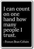 I can count on one hand how many people... - Frances Bean Cobain - quotes fridge magnet, Black