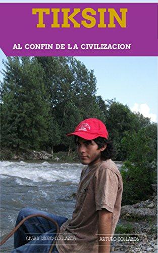 Descargar Libro Tiksin: Al Confin De La Civilizacion Arturo Collazos