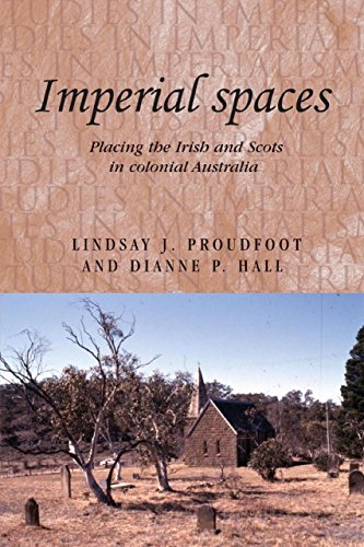 Download Imperial Spaces: Placing the Irish and Scots in Colonial Australia (Studies in Imperialism) Pdf
