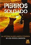 img - for Perros soldado. La historia nunca antes contada de los h roes caninos (Spanish Edition) book / textbook / text book