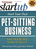 Start Your Own Pet-Sitting Business (The Startup Series)