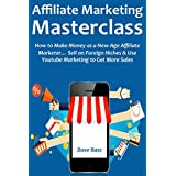 AFFILIATE MARKETING MASTERCLASS: How to Make Money as a New-Age Affiliate Marketer… Sell on Foreign Niches & Use...