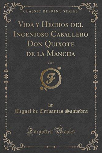 Vida y Hechos del Ingenioso Caballero Don Quixote de la Mancha, Vol. 4 (Classic Reprint) (Spanish Edition) [Miguel de Cervantes Saavedra] (Tapa Blanda)