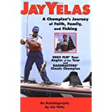 Jay Yelas: A Champions Journey of Faith, Family,: An autobiography by Jay Yelas