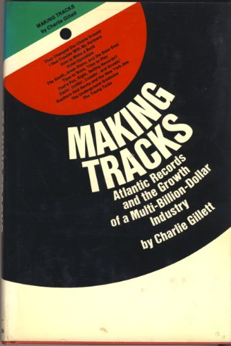 Making Tracks: Atlantic Records And The Making Of A Multi-billion-dollar Industry