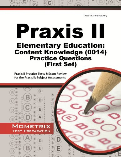Praxis II Elementary Education: Content Knowledge (0014) Practice Questions: Praxis II Practice Tests & Review for the Praxis II: Subject Assessments (First Set) Pdf