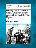 History of the Guibord Case. Ultramontanism Versus Law and Human Rights, Anonymous, 1275116604