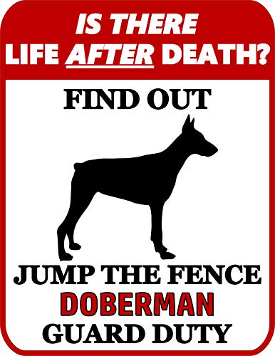 Top Shelf Novelties is There Life After Death? Find Out Jump The Fence Doberman Guard Duty Laminated Dog Sign SP944 (Includes Bonus I Love My Dog Decal) ()