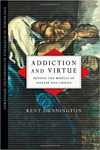 Book Addiction and Virtue: Beyond the Models of Disease and Choice (Strategic Initiatives in Evangelical Theology) – August 26, 2011