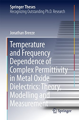 Temperature and Frequency Dependence of Complex Permittivity in Metal Oxide Dielectrics: Theory, Modelling and Measurement (Springer Theses) ()