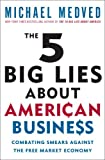 The 5 Big Lies about American Business, Michael Medved, 0307464946