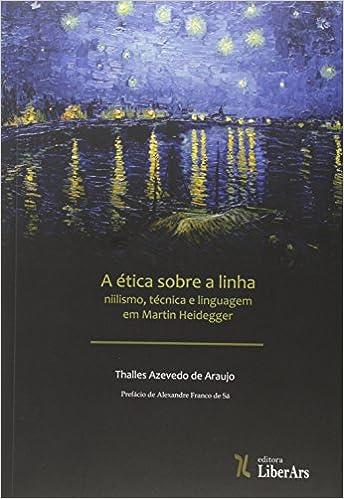 Book etica Sobre a Linha, A: Niilismo, Tecnica e Linguagem em Martin Heidegger