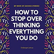 How to Stop Over Thinking in Everything You Do: 9 Steps to Stop Over Thinking in Everything You Do (English Ed