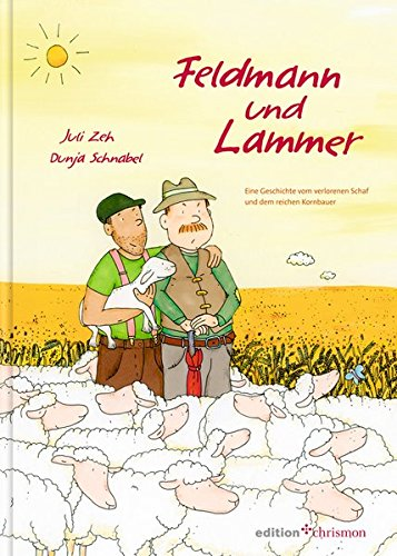 Feldmann und Lammer: Eine Geschichte vom verlorenen Schaf und dem reichen Kornbauern (edition chrismon)