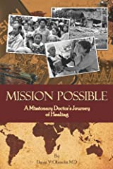 Mission Possible: A Missionary Doctor's Journey Of Healing Paperback