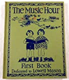 img - for The Music Hour First Book - (Dedicated to Lowell Mason) book / textbook / text book