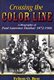 Crossing the Color Line : A Biography of Paul Laurence Dunbar, 1872-1906, Best, Felton O., 0787222348