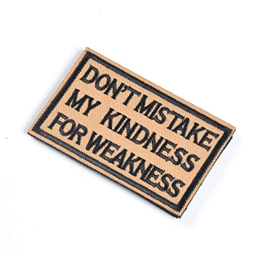 Don't Mistake My Kindness for Weakness Patch, Tactical Morale Patch with Hook & Loop Decorative Embroidered, Coyote & Black