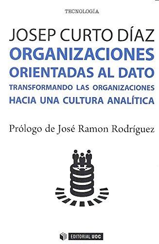 Organizaciones orientadas al dato (Manuales) Tapa blanda – 15 oct 2016 Josep Curto Díaz Editorial UOC S.L. 8491165800