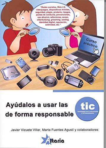 Ayúdalos a usar las TIC de forma responsable. Tecnologías de la información y la comunicación por Vizuete Villar, Javier,Fuentes Agustí, Marta